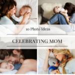 10 Photo Ideas Celebrating Mom